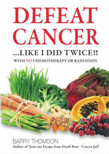 Defeat Cancer ... Like I did twice!! by Barry Thomson