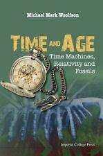 Time and Age : Time Machines, Relativity, and Fossils by Michael M. Woolfson...
