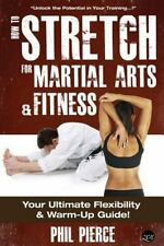 How to Stretch for Martial Arts and Fitness : Your Ultimate Flexibility and W...