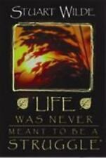 Life Was Never Meant to Be a Struggle by Stuart Wilde (2003, Paperback)