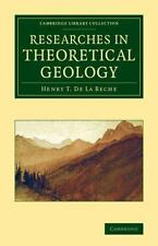 Researches in Theoretical Geology by Henry T. De la Beche (2014, Paperback)