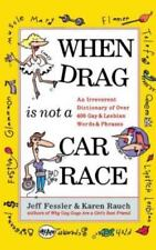 When Drag is Not a Car Race: An Irreverent Dictionary of Over 400 Gay and Lesbia