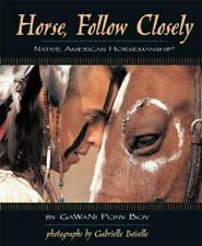 Horse, Follow Closely: Native American Horsemanship, Pony Boy, Gawani, Good Book