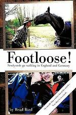 Footloose! : Newlyweds Go Walking in England and Germany by Brad Bird (2011,...