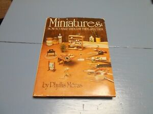 Miniatures  How to make them use them, sell them by Phyllis Meras Hardcover