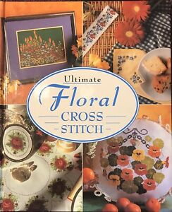 ULTIMATE FLORAL CROSS STITCH (As New) Large H/Cover Book - 256 Semi-Gloss Pages