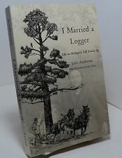 I Married a Logger - Life in Michigan's Tall Timber by Julie Anderson