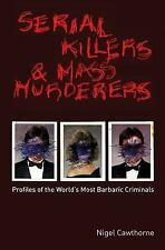 Serial Killers and Mass Murderers : Profiles of the World's Most Barbaric...