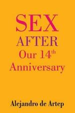 Sex after Our 14th Anniversary by Alejandro de Artep (2015, Paperback)