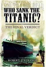 Who Sank the Titanic?: The Final Verdict by Robert J. Strange (Hardback, 2012)