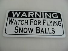 WATCH FOR FLYING SNOW BALLS Metal Sign