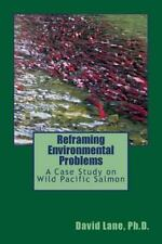 Reframing Environmental Problems : A Case Study on Wild Pacific Salmon by...