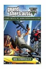 Grand Theft Auto Five Game Cheats, PC, Mods Download Guide by Hse Strategies...