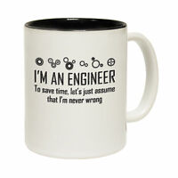 Im An Engineer To Save Time Im Never Wrong Humour MUG cup birthday funny gift