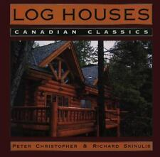 Log Houses: Canadian Classics by Peter Christopher, Richard Skinulis and...