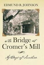 NEW The Bridge at Cromer's Mill: My Days of Sunshine by Edmund R. Johnson