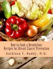 NEW How to Cook a Revolution: Recipes for Breast Cancer Prevention