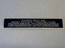 Sammy Sosa Chicago Cubs Nameplate For Your Autographed Baseball Jersey 1.5 X 6