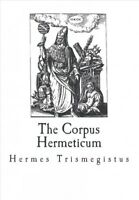 Corpus Hermeticum : The Teachings of Hermes Trismegistus, Paperback by Trisme...
