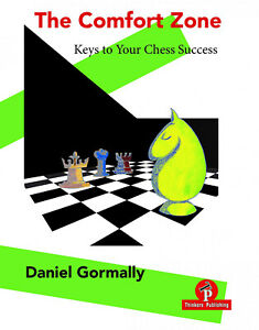 The Comfort Zone - Keys to Your Chess Success. By Daniel Gormally. NEW BOOK