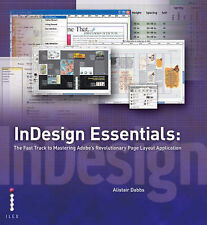 InDesign Essentials - The Fast Track to Mastering Adobe's Revolutionary Layout A