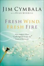 Fresh Wind, Fresh Fire: What Happens When God's Spirit Invades the Hearts of His