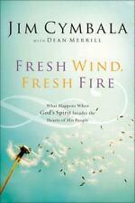Fresh Wind, Fresh Fire : What Happens When God's Spirit Invades the Hearts of Hi