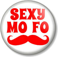 "SEXY MO FO 1"" 25mm Pin Button Badge Movember Moustache Tash Novelty Funny Humour"