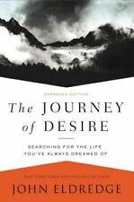 The Journey of Desire: Searching for the Life You've Always Dreamed Of .. U