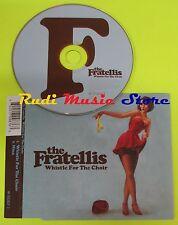 CD Singolo THE FRATELLIS Whistle for the choir  Eu 2006 DROP THE GUN mc dvd (S6)