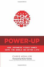 Power Up: How Japanese Video Games Gave the World an Extra Life-Chris Kohler