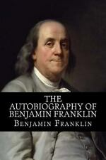 The Autobiography of Benjamin Franklin by Benjamin Franklin (2014, Paperback)