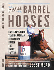 Barrel Racing Book STARTING BARREL HORSES 6 Week Training Manual By Jessi Mead