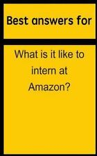 Best Answers for What Is It Like to Intern at Amazon? by Barbara Boone (2015,...