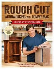 Rough Cut ? Woodworking with Tommy Mac: 12 Step-by-Step Projects: By MacDonal...