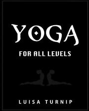 Yoga for All Levels : How to Lose Weight and Stay Healthy Using Yoga with...