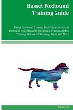 Basset Foxhound Training Guide Basset Foxhound Training Book Features: Basset.