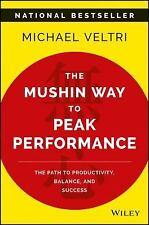 The Mushin Way to Peak Performance : The Path to Productivity, Balance, and Suc…