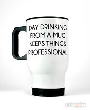 Day Drinking From A Mug Keeps Things Professional Stainless Travel Mug Funny Cup