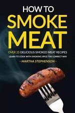 How to Smoke Meat - over 25 Delicious Smoked Meat Recipes : Learn to Cook...