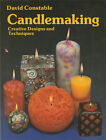 Candlemaking : Creative Designs And Techniques By David Constable  Lc8