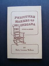 Furniture Makers Of Indiana 1793 To 1850 by Betty Lawson Walters