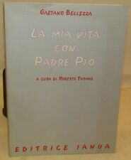 RELIGIONE Gaetano Bellezza: La mia vita con Padre Pio - Ianua 2002 Dedica Autore