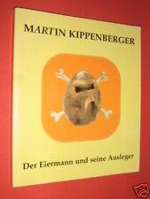 Martin Kippenberger Der Eiermann und seine Ausleger