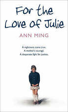 For the Love of Julie: A Nightmare Come True. A Mother's Courage. A Desperate F…