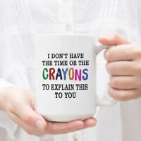 I Don't Have The Time Or The Crayons To Explain This To You Prank Gift Mug