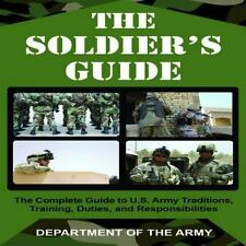The Soldier's Guide: The Complete Guide to U.S. Army Traditions, Training,