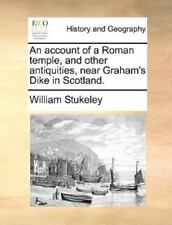An Account of a Roman Temple, and Other Antiquities, near Graham's Dike in.