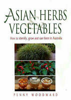 Asian Herbs & Vegetables 'How to Identify, Grow and Use Them in Australia Woodwa