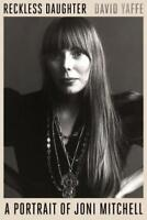 Reckless Daughter: A Portrait of Joni Mitchell by David Yaffe: New
